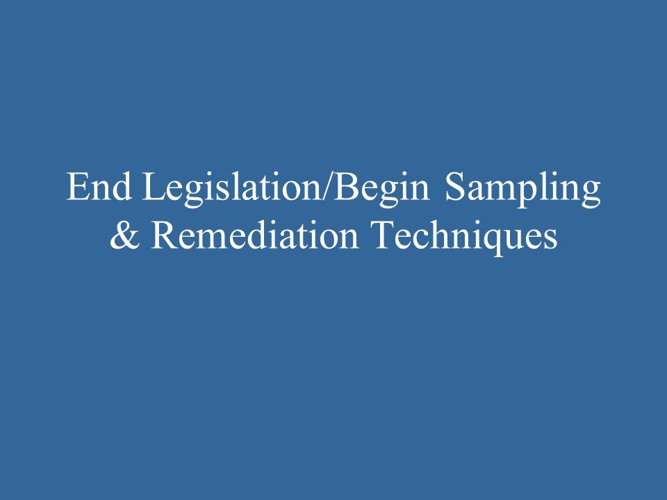 End Legislation/Begin Sampling & Remediation Techniques