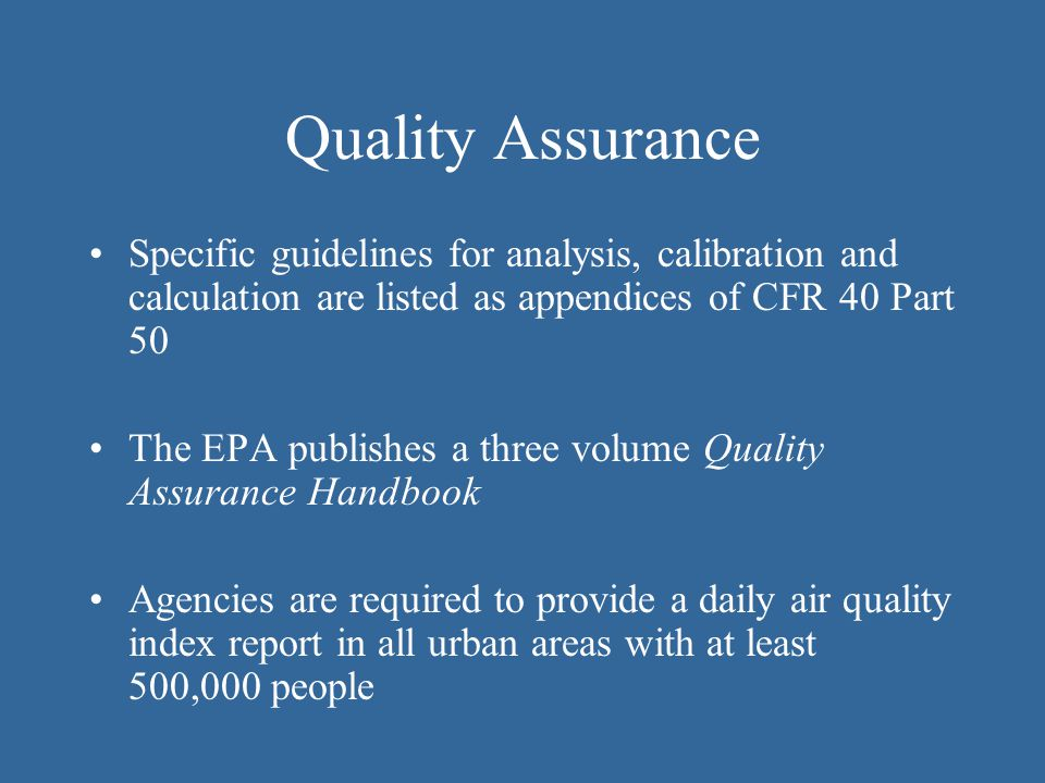 Quality Assurance Specific guidelines for analysis, calibration and calculation are listed as appendices of CFR 40 Part 50.