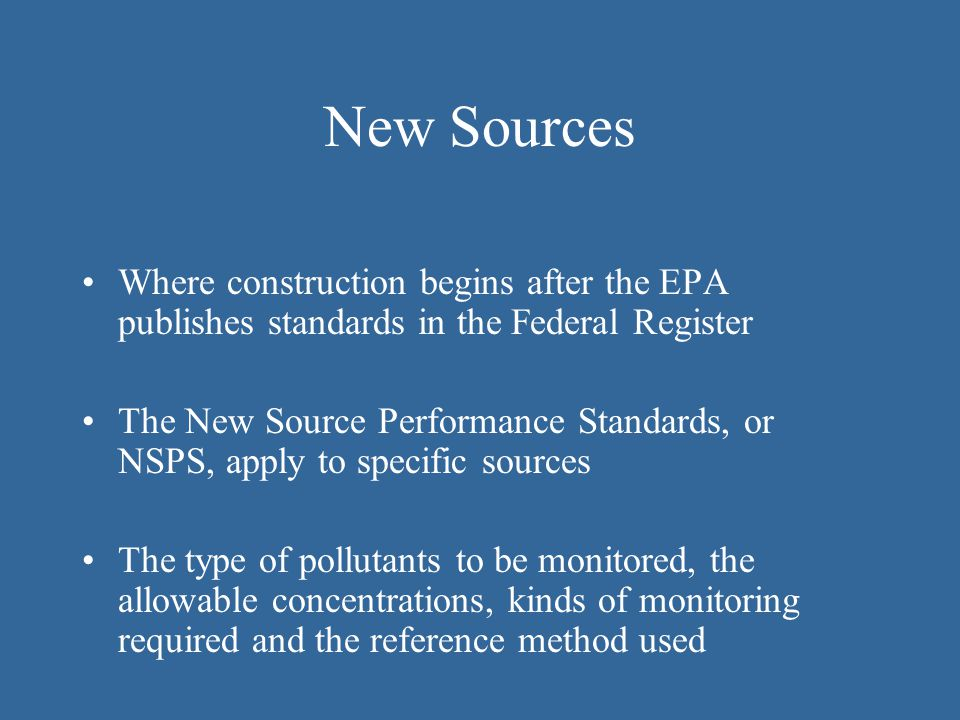 New Sources Where construction begins after the EPA publishes standards in the Federal Register.