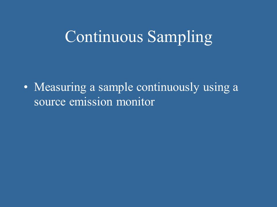 Continuous Sampling Measuring a sample continuously using a source emission monitor