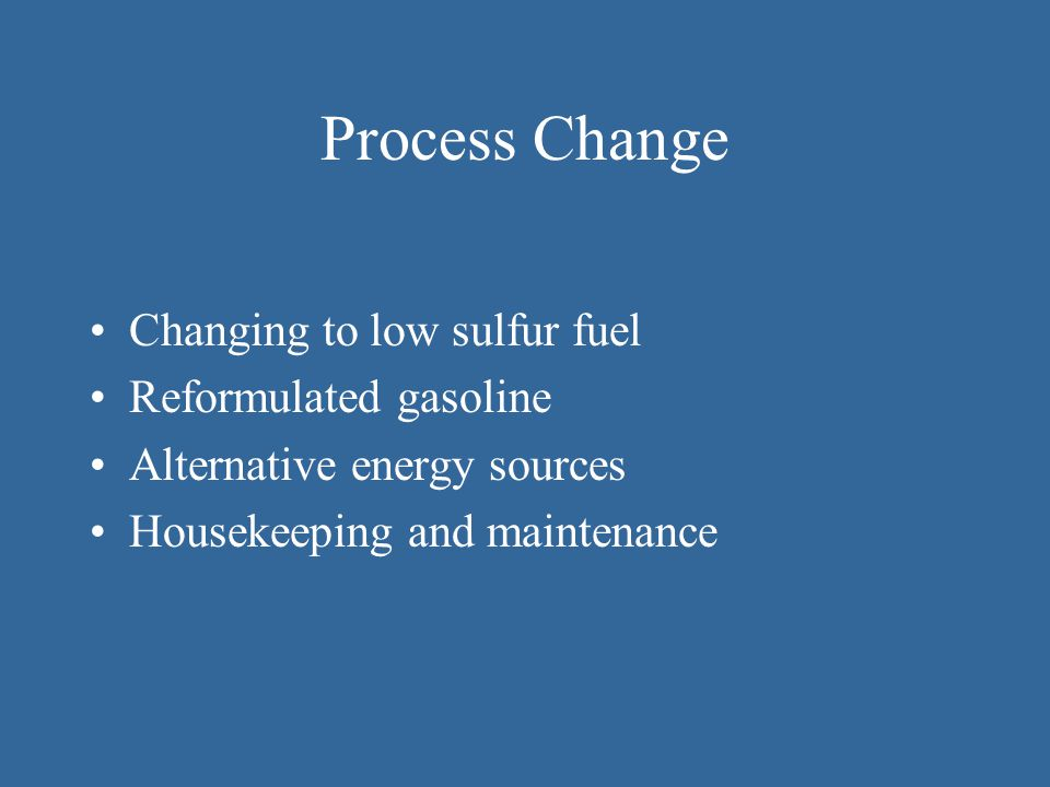Process Change Changing to low sulfur fuel Reformulated gasoline