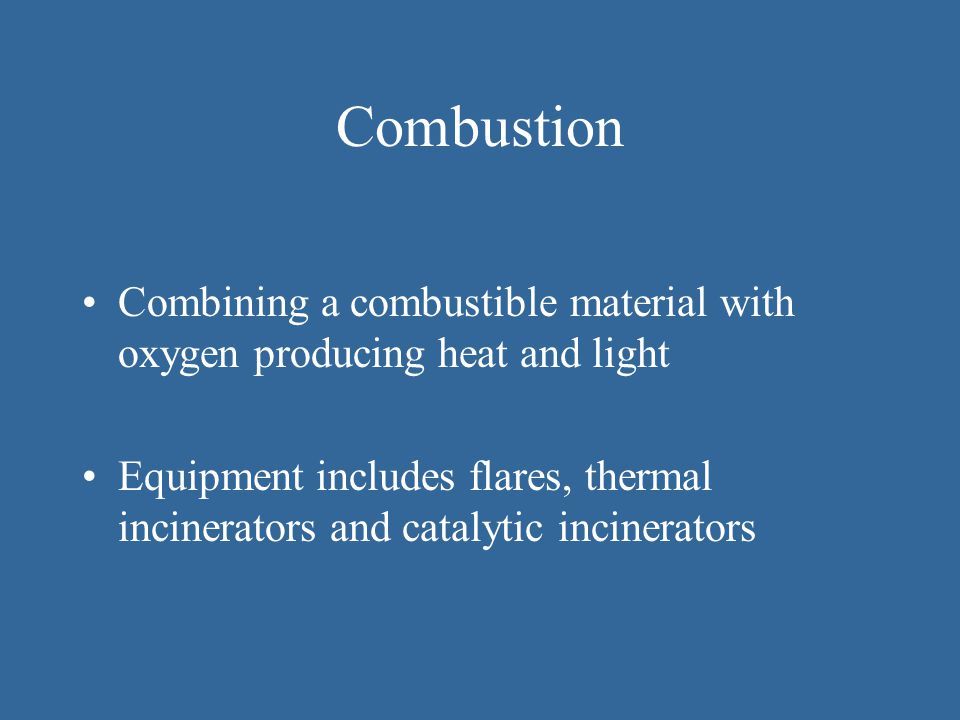 Combustion Combining a combustible material with oxygen producing heat and light.
