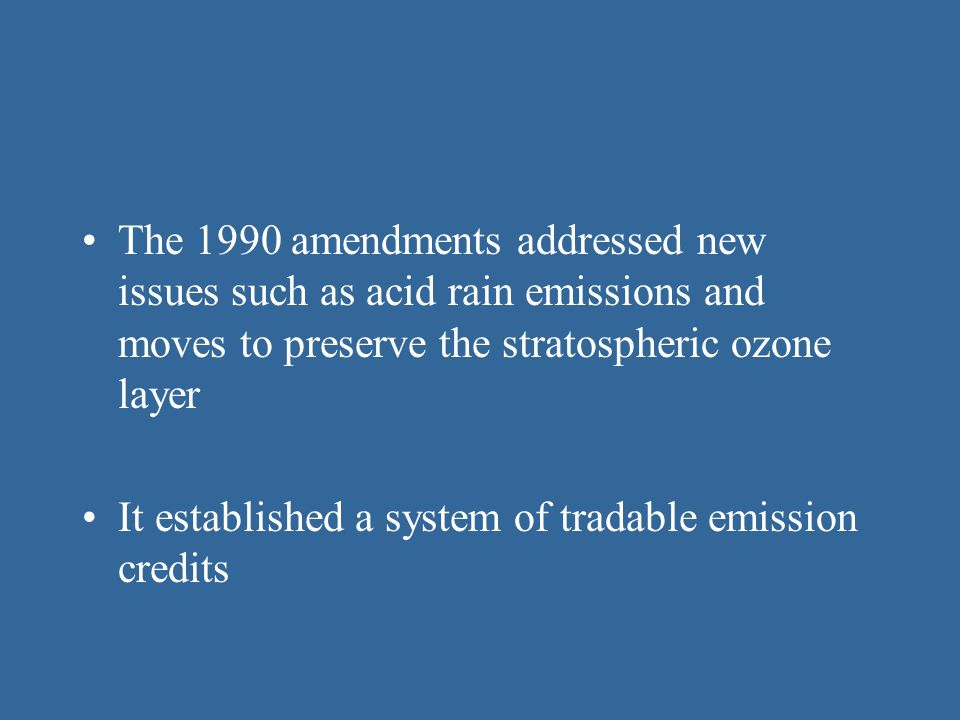 The 1990 amendments addressed new issues such as acid rain emissions and moves to preserve the stratospheric ozone layer