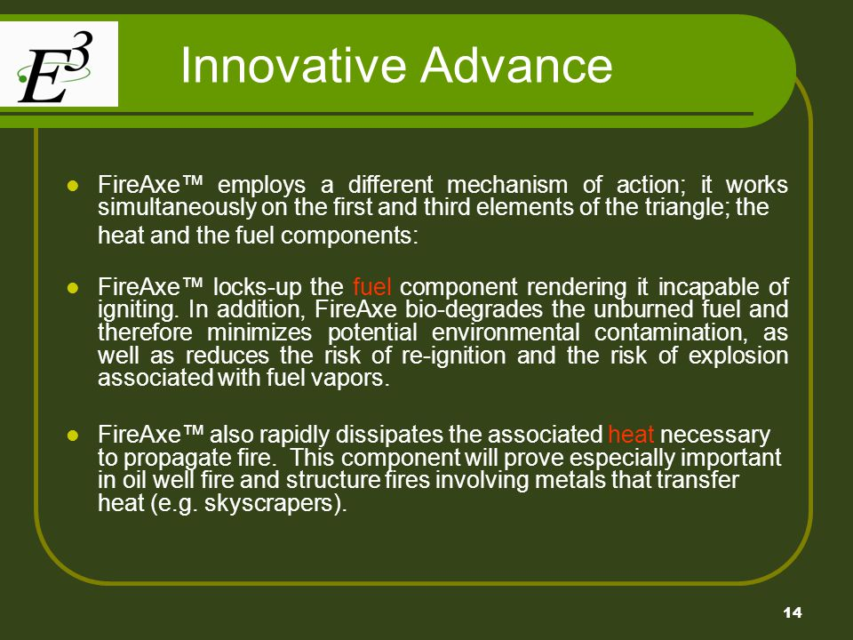 Innovative Advance FireAxe™ employs a different mechanism of action; it works simultaneously on the first and third elements of the triangle; the.
