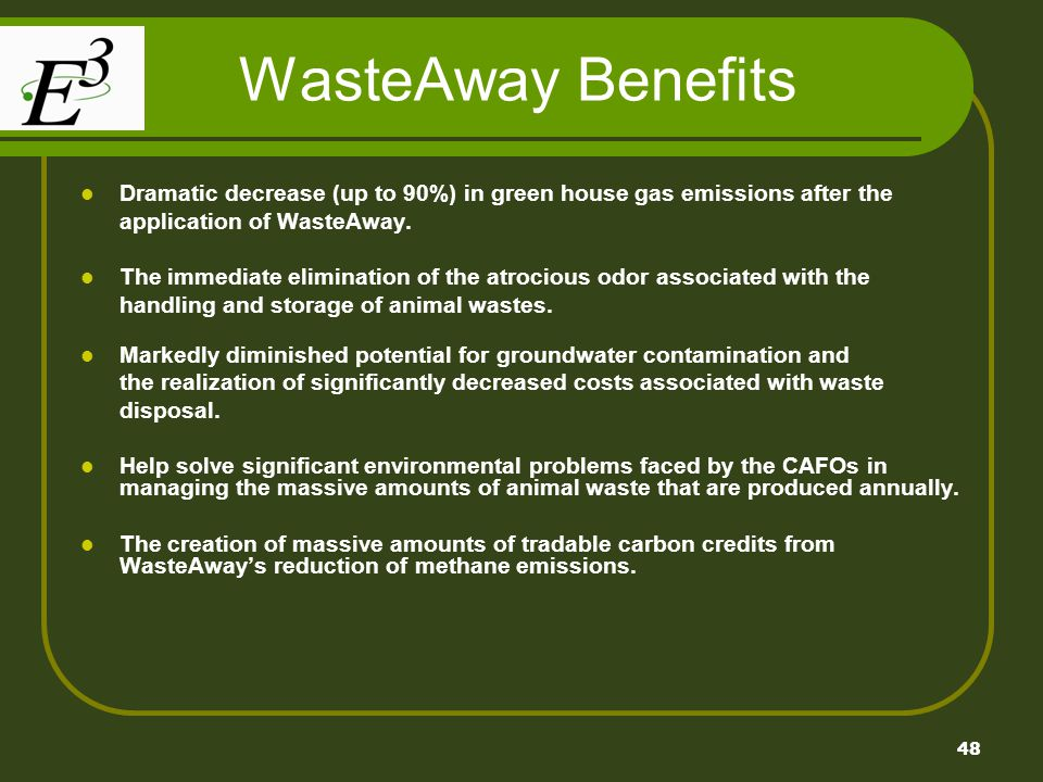 WasteAway Benefits Dramatic decrease (up to 90%) in green house gas emissions after the. application of WasteAway.