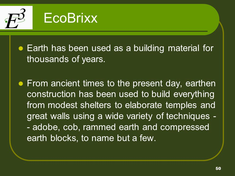 EcoBrixx Earth has been used as a building material for thousands of years.