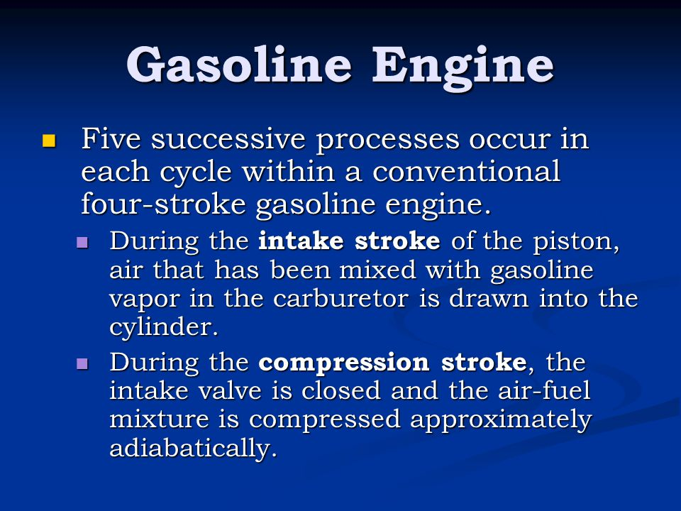 Gasoline Engine Five successive processes occur in each cycle within a conventional four-stroke gasoline engine.