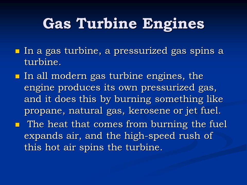 Gas Turbine Engines In a gas turbine, a pressurized gas spins a turbine.