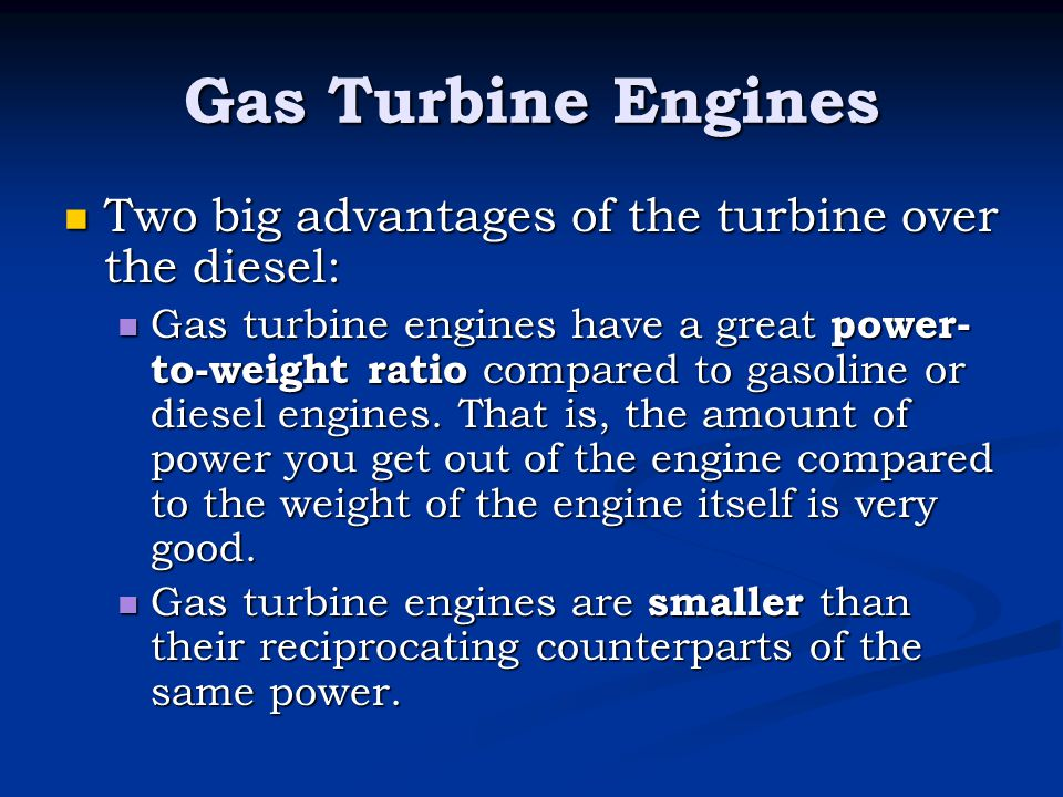 Gas Turbine Engines Two big advantages of the turbine over the diesel:
