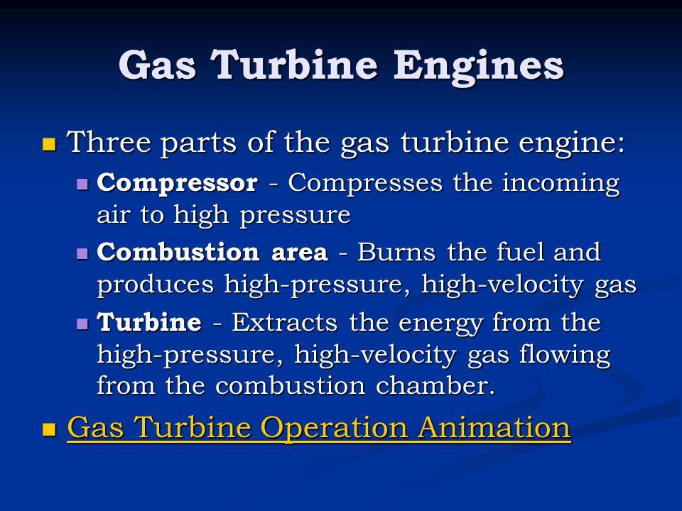 Gas Turbine Engines Three parts of the gas turbine engine: