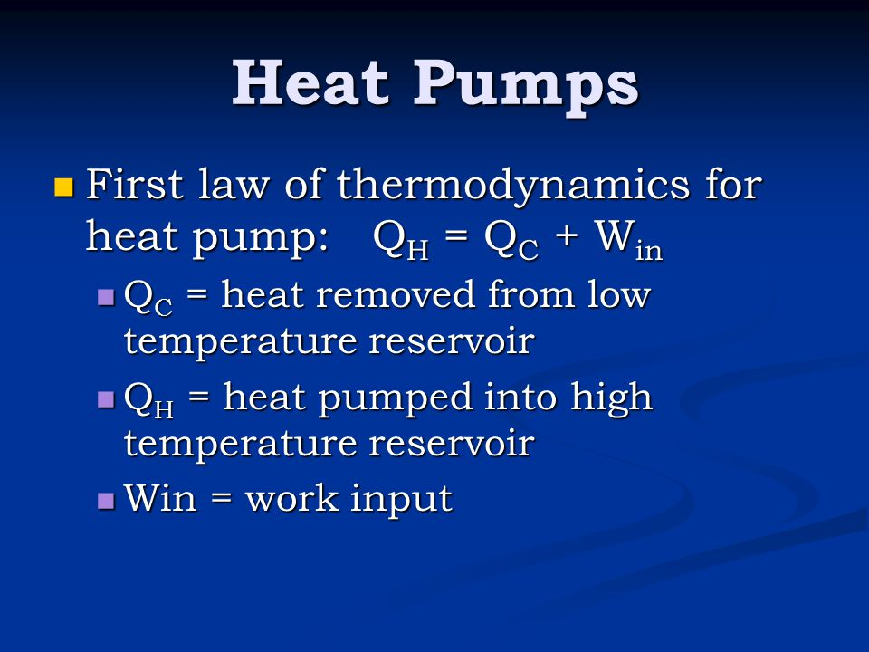 Heat Pumps First law of thermodynamics for heat pump: QH = QC + Win