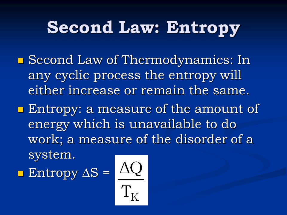 Second Law: Entropy Second Law of Thermodynamics: In any cyclic process the entropy will either increase or remain the same.