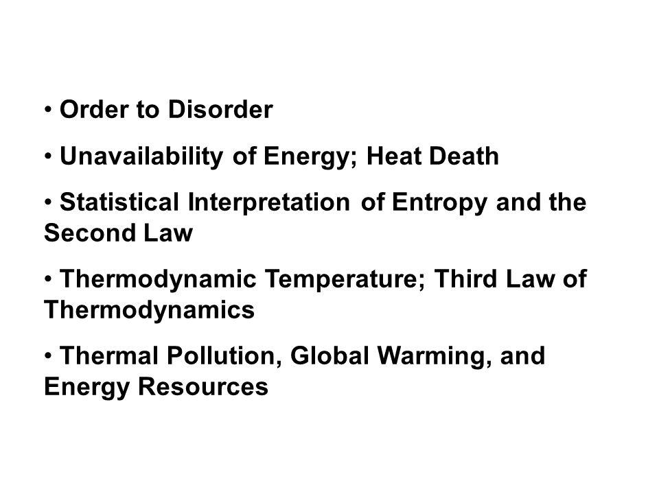 Order to Disorder Unavailability of Energy; Heat Death. Statistical Interpretation of Entropy and the Second Law.