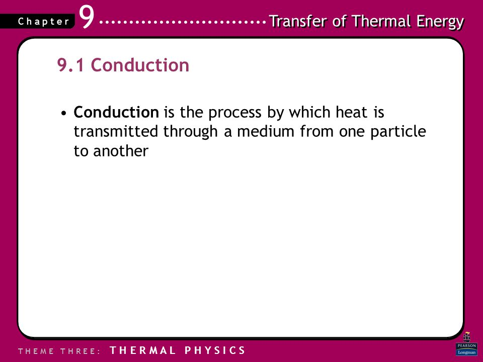 9.1 Conduction Conduction is the process by which heat is transmitted through a medium from one particle to another.