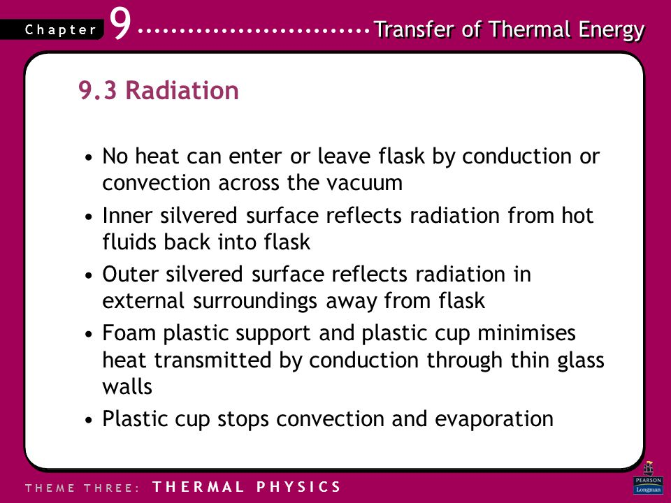 9.3 Radiation No heat can enter or leave flask by conduction or convection across the vacuum.