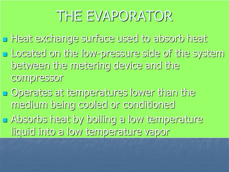 THE EVAPORATOR Heat exchange surface used to absorb heat