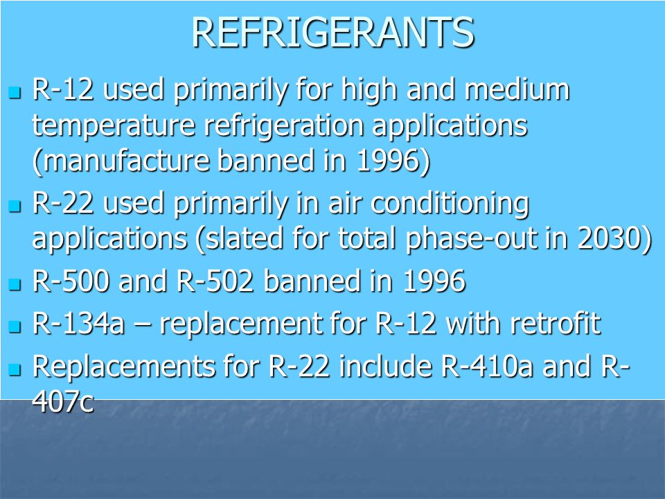 REFRIGERANTS R-12 used primarily for high and medium temperature refrigeration applications (manufacture banned in 1996)
