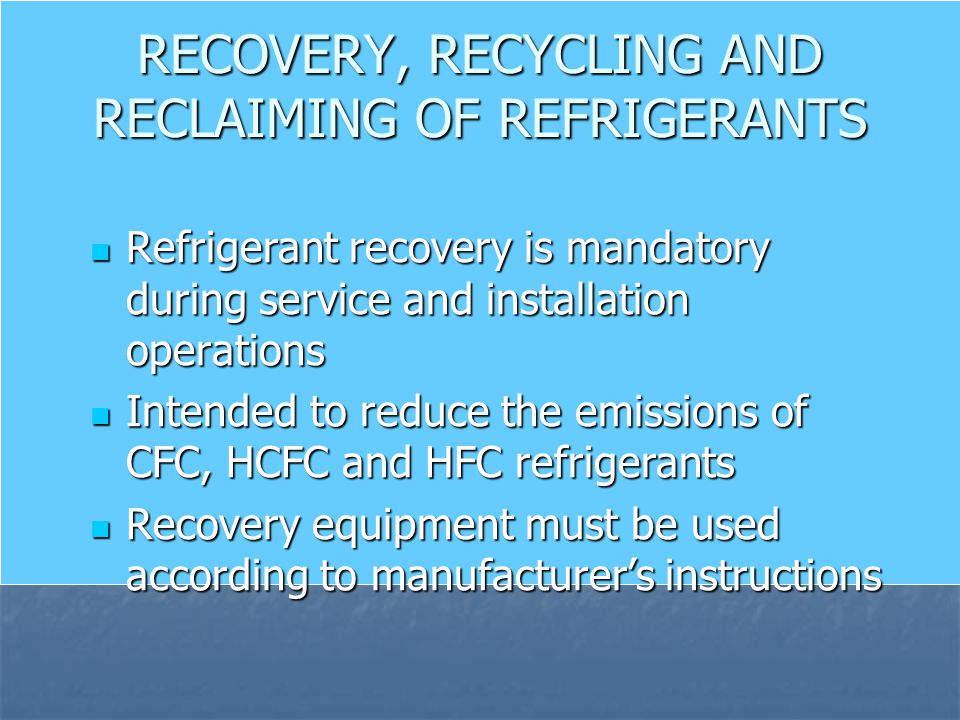 RECOVERY, RECYCLING AND RECLAIMING OF REFRIGERANTS
