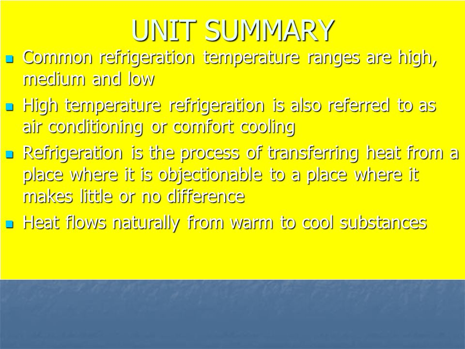 UNIT SUMMARY Common refrigeration temperature ranges are high, medium and low.