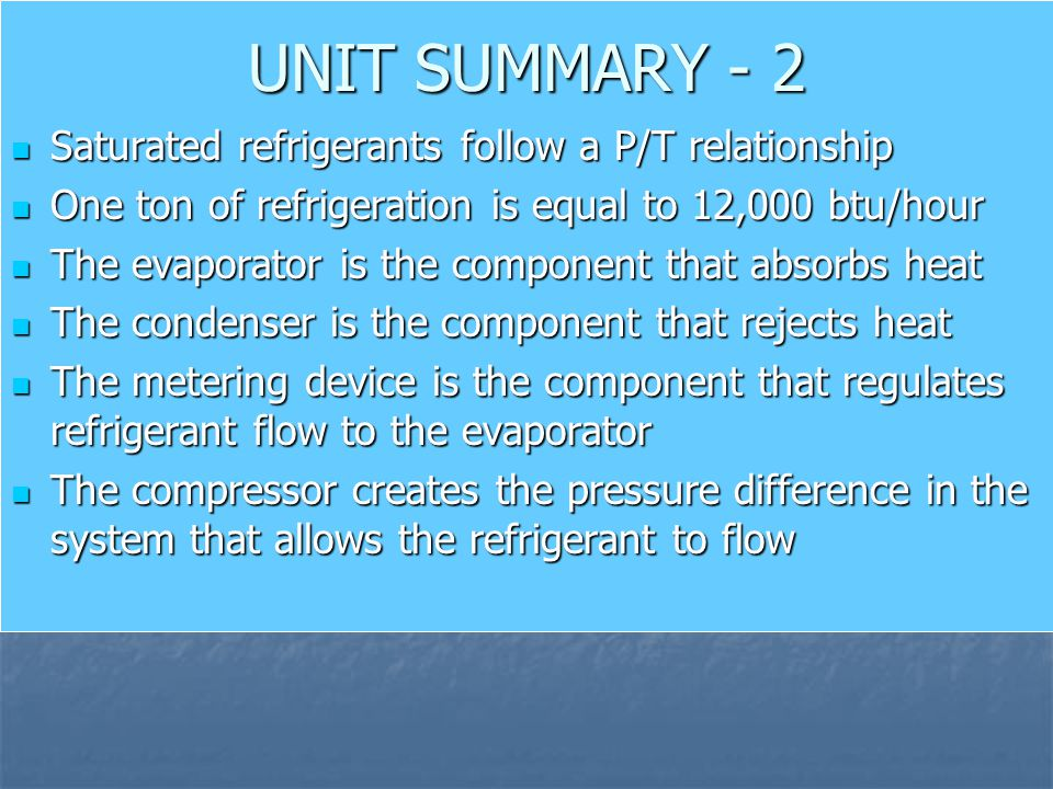 UNIT SUMMARY - 2 Saturated refrigerants follow a P/T relationship