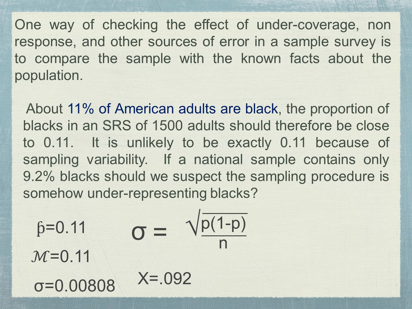 One way of checking the effect of under-coverage, non response, and other sources of error in a sample survey is to compare the sample with the known facts about the population.
