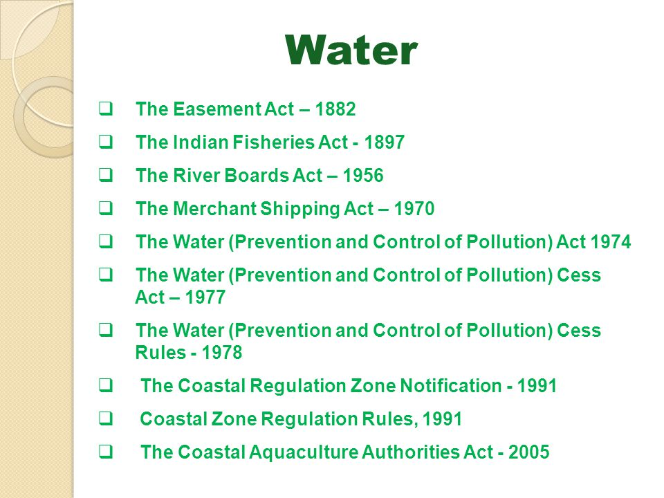 Water The Easement Act – 1882 The Indian Fisheries Act - 1897