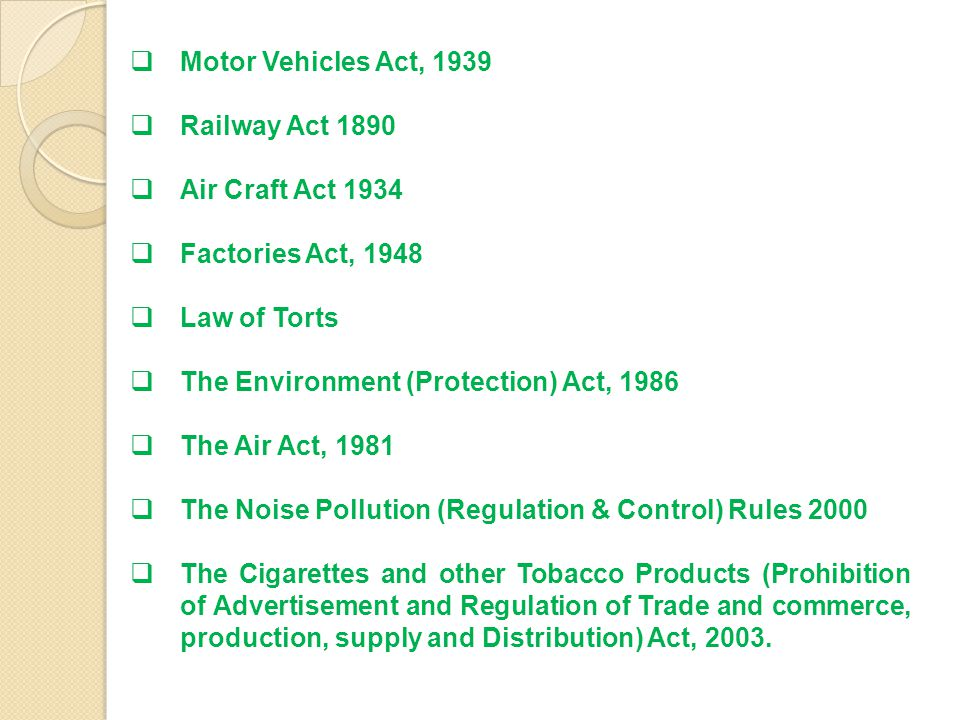 Motor Vehicles Act, 1939 Railway Act 1890. Air Craft Act 1934. Factories Act, 1948. Law of Torts.