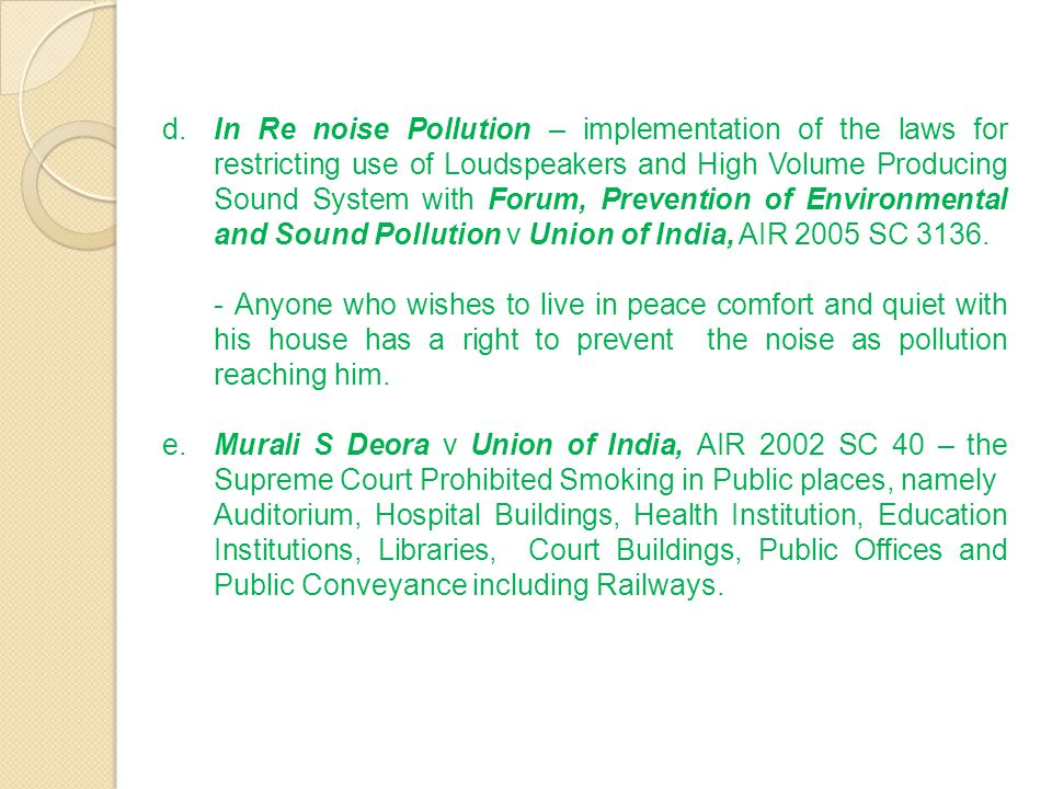d. In Re noise Pollution – implementation of the laws for restricting use of Loudspeakers and High Volume Producing Sound System with Forum, Prevention of Environmental and Sound Pollution v Union of India, AIR 2005 SC 3136.