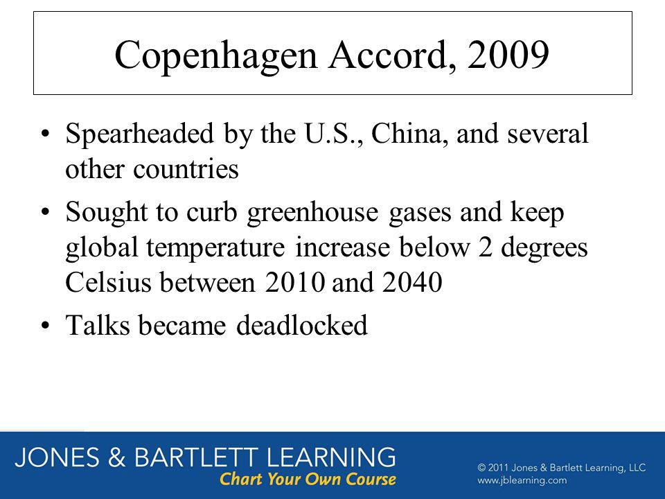 Copenhagen Accord, 2009 Spearheaded by the U.S., China, and several other countries.