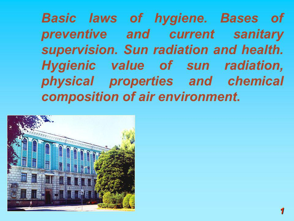 Basic laws of hygiene. Bases of preventive and current sanitary supervision. Sun radiation and health. Hygienic value of sun radiation, physical properties and chemical composition of air environment.