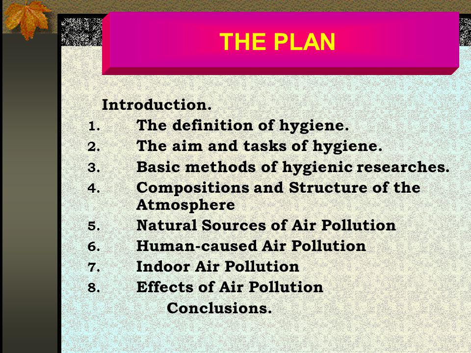 THE PLAN The definition of hygiene. The aim and tasks of hygiene.