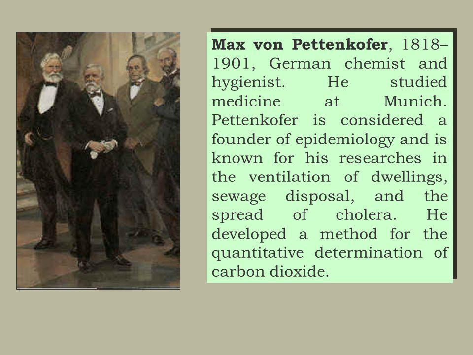 Max von Pettenkofer, 1818–1901, German chemist and hygienist