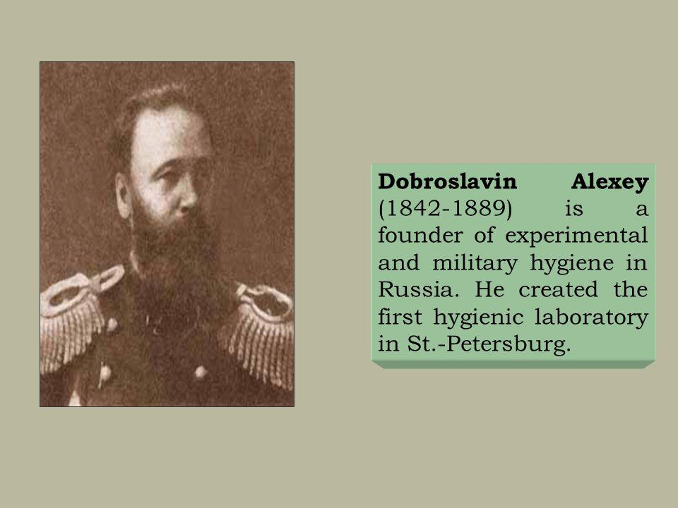 Dobroslavin Alexey (1842-1889) is a founder of experimental and military hygiene in Russia.
