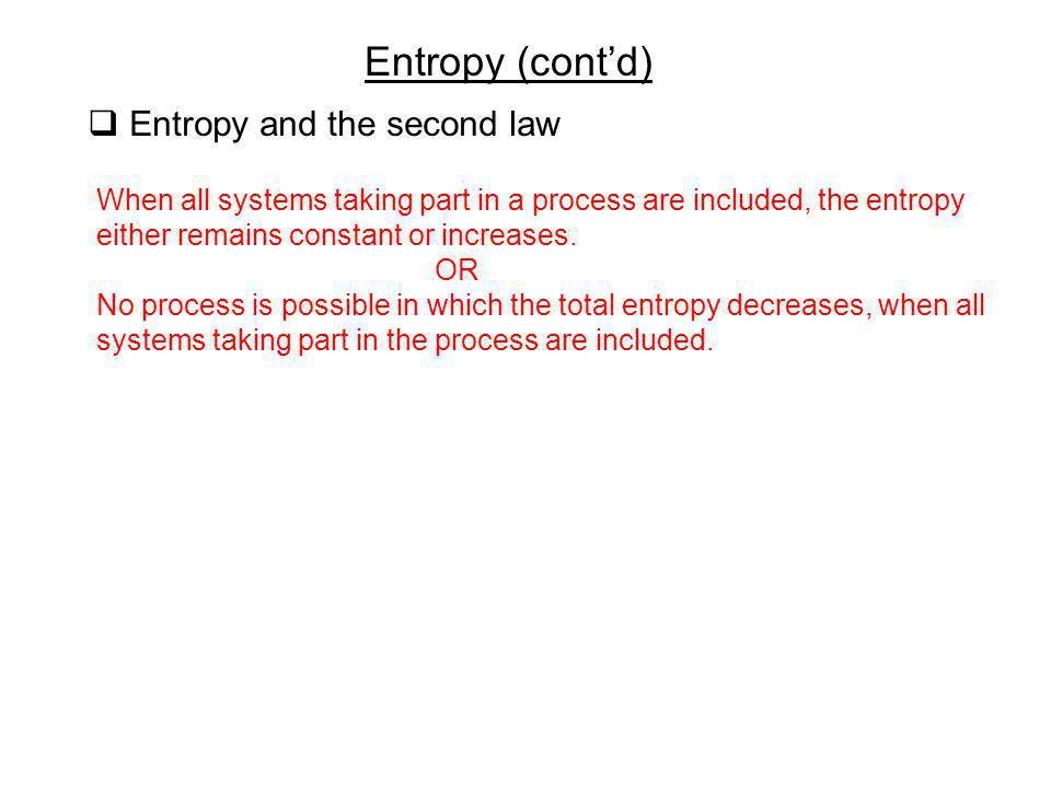 Entropy (cont'd) Entropy and the second law