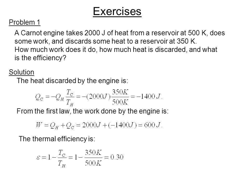 Exercises Problem 1. A Carnot engine takes 2000 J of heat from a reservoir at 500 K, does.