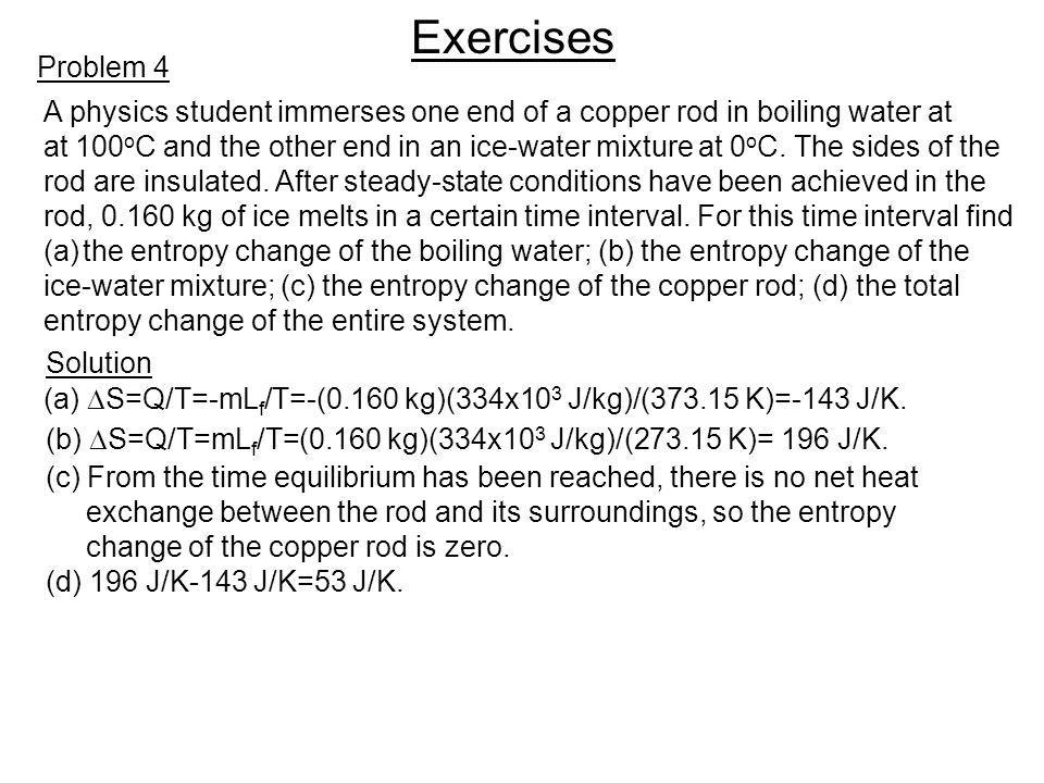 Exercises Problem 4. A physics student immerses one end of a copper rod in boiling water at.