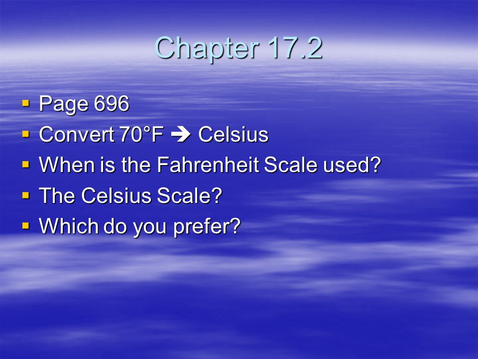 Chapter 17.2 Page 696 Convert 70°F  Celsius
