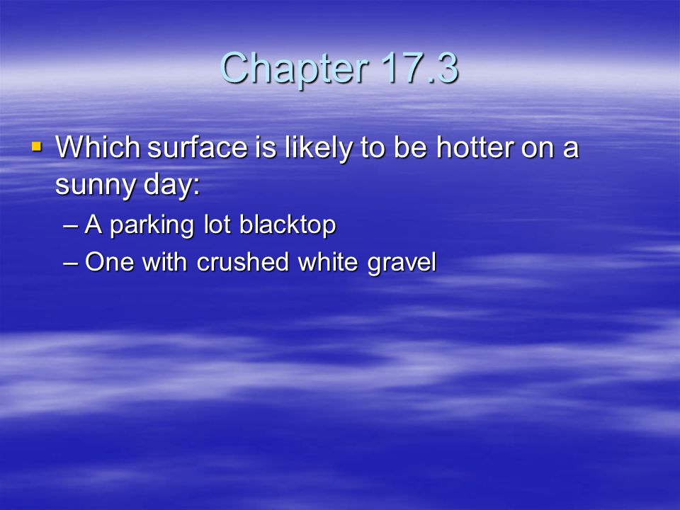Chapter 17.3 Which surface is likely to be hotter on a sunny day: