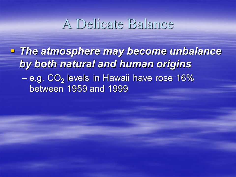 A Delicate Balance The atmosphere may become unbalance by both natural and human origins.