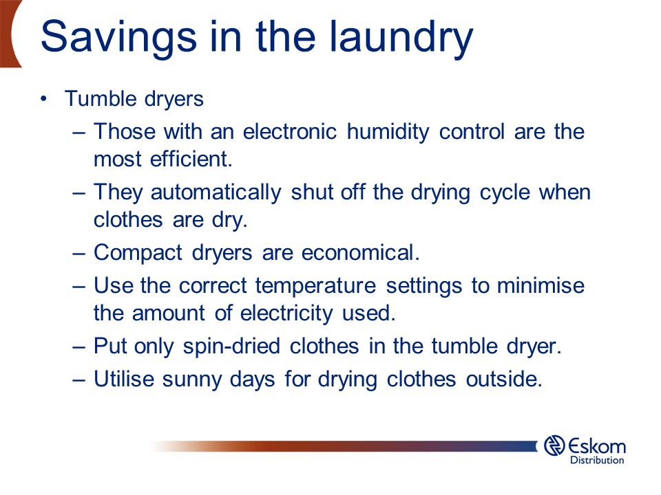 Savings in the laundry Tumble dryers Those with an electronic humidity control are the most efficient.