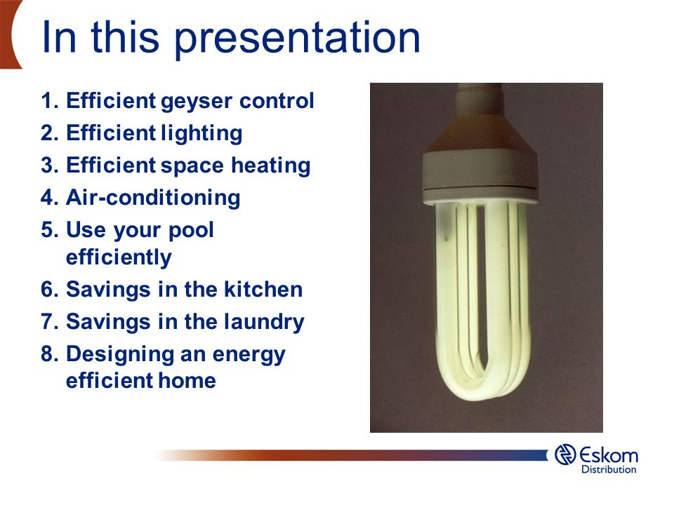 In this presentation Efficient geyser control Efficient lighting