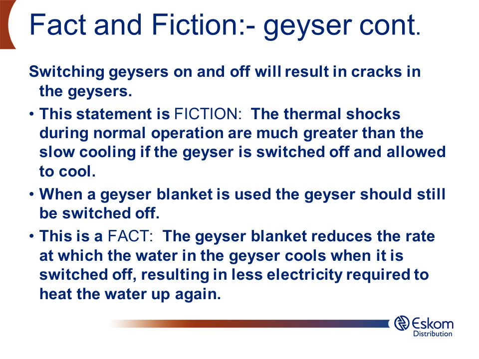 Fact and Fiction:- geyser cont.