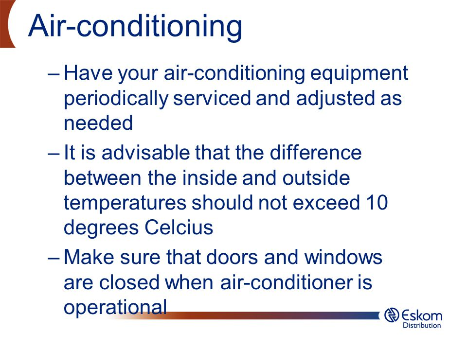 Air-conditioning Have your air-conditioning equipment periodically serviced and adjusted as needed.