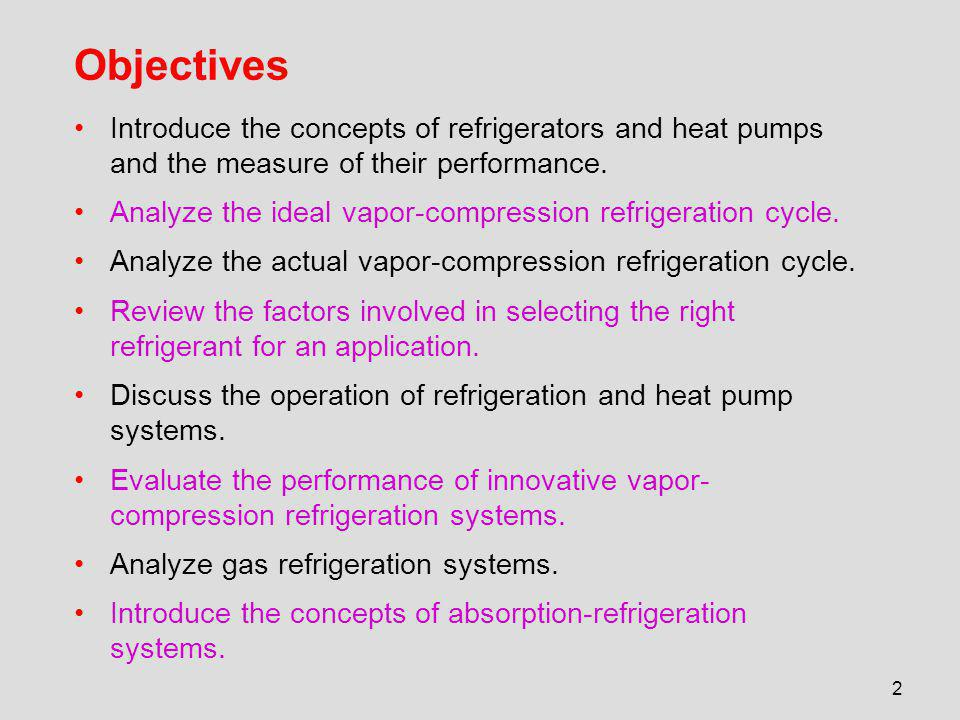 Objectives Introduce the concepts of refrigerators and heat pumps and the measure of their performance.