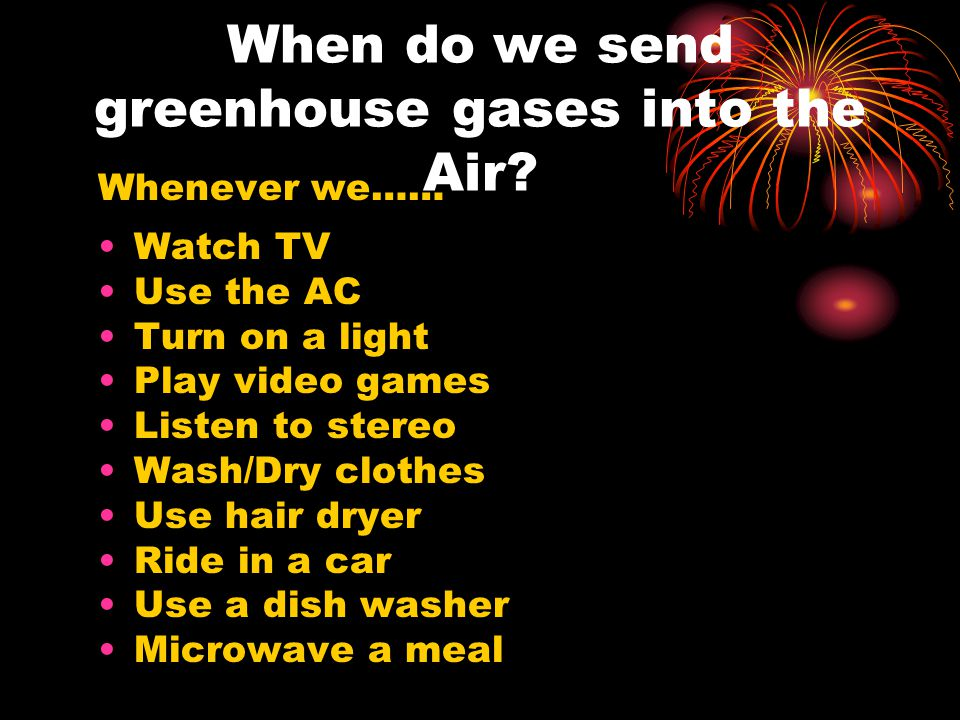 When do we send greenhouse gases into the Air