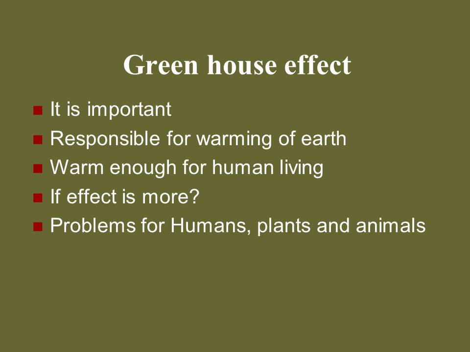 Green house effect It is important Responsible for warming of earth