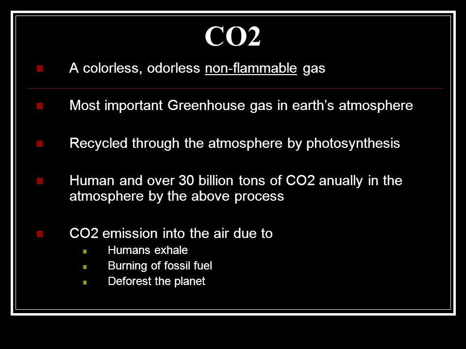 CO2 A colorless, odorless non-flammable gas
