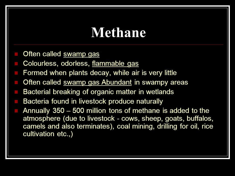 Methane Often called swamp gas Colourless, odorless, flammable gas