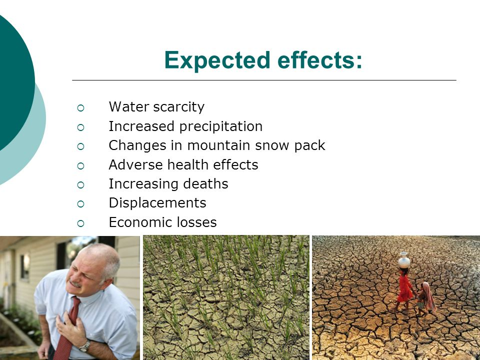 Expected effects: Water scarcity Increased precipitation