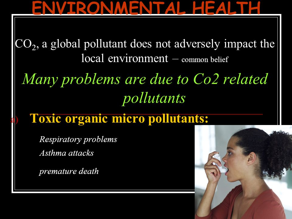 Many problems are due to Co2 related pollutants